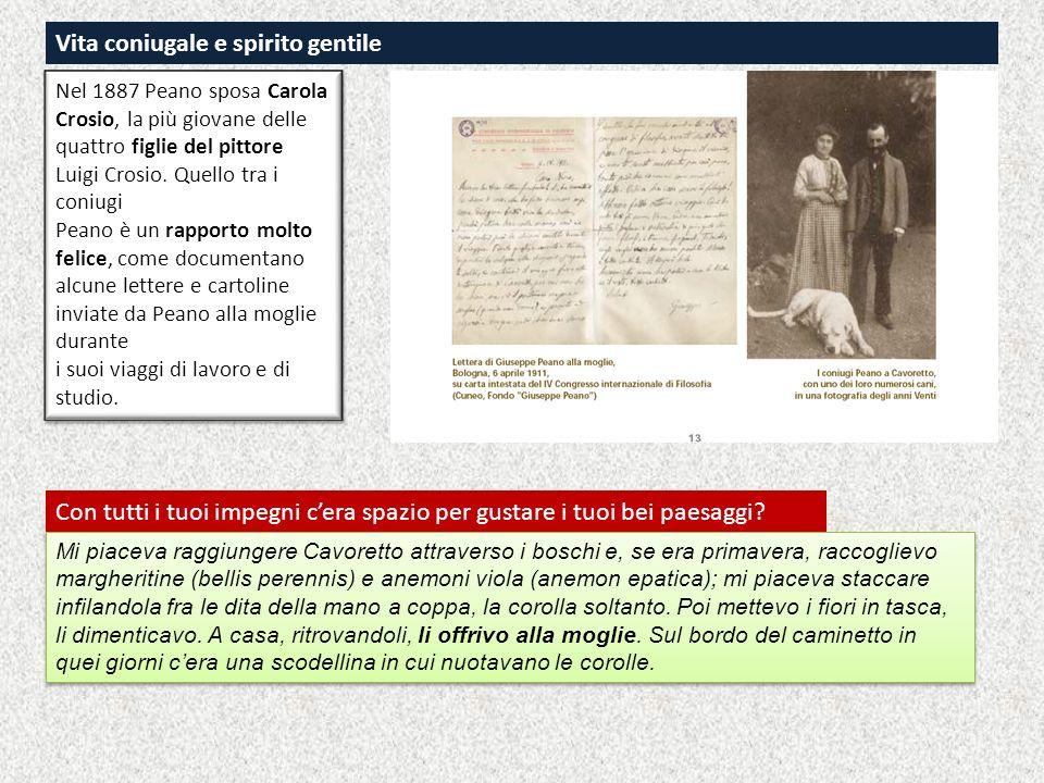 Vita coniugale e spirito gentile Nel 1887 Peano sposa Carola Crosio, la più giovane delle quattro figlie del pittore Luigi Crosio. Quello tra i coniug