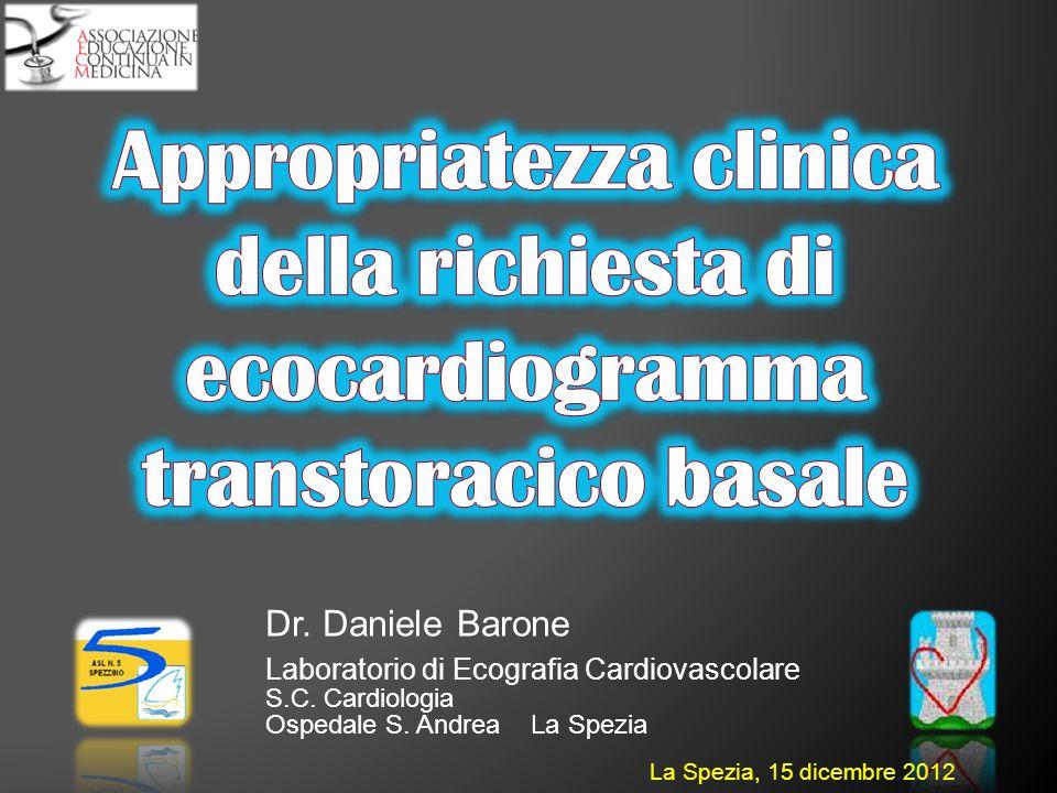 Dr. Daniele Barone Laboratorio di Ecografia Cardiovascolare S.C. Cardiologia Ospedale S. Andrea La Spezia La Spezia, 15 dicembre 2012