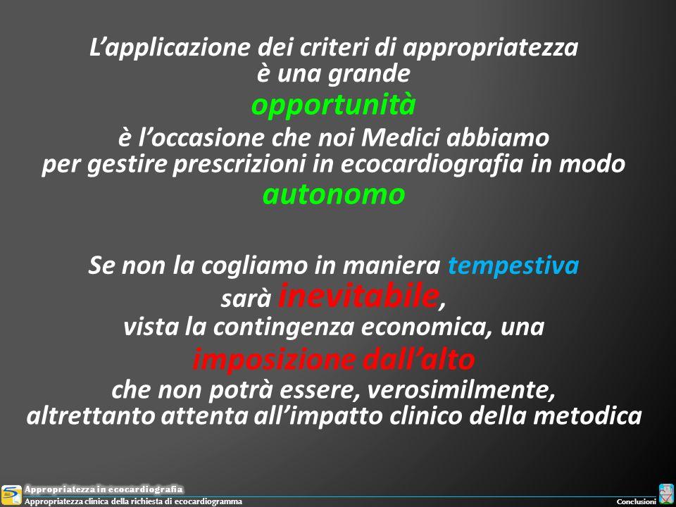 Lapplicazione dei criteri di appropriatezza è una grande opportunità è loccasione che noi Medici abbiamo per gestire prescrizioni in ecocardiografia i