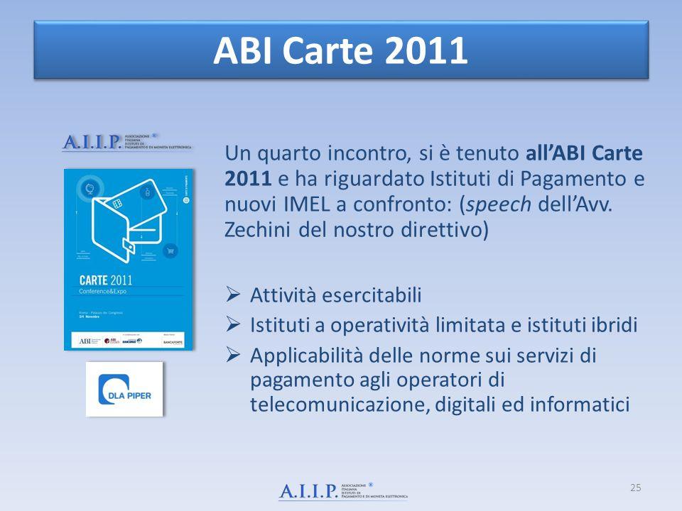 ABI Carte 2011 Un quarto incontro, si è tenuto allABI Carte 2011 e ha riguardato Istituti di Pagamento e nuovi IMEL a confronto: (speech dellAvv. Zech