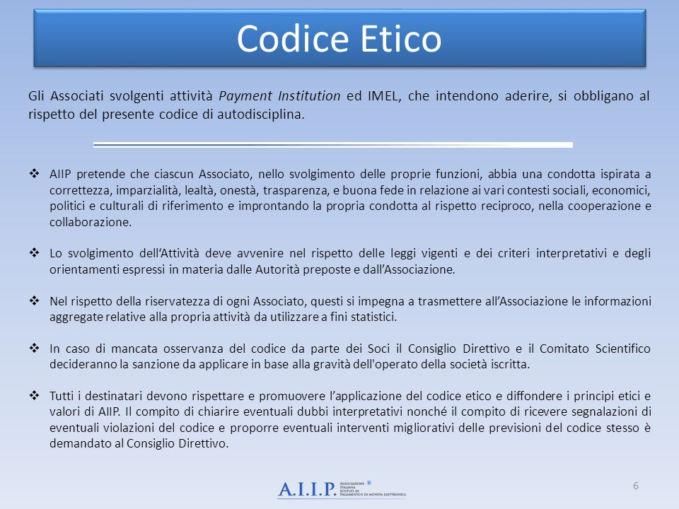 Codice Etico Gli Associati svolgenti attività Payment Institution ed IMEL, che intendono aderire, si obbligano al rispetto del presente codice di auto