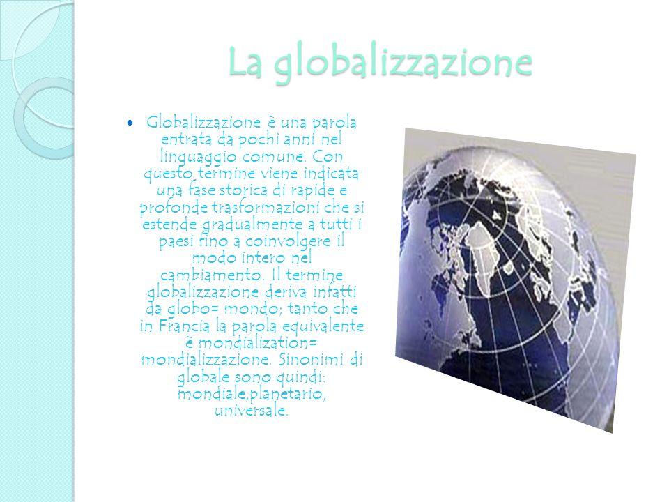 La globalizzazione Globalizzazione è una parola entrata da pochi anni nel linguaggio comune. Con questo termine viene indicata una fase storica di rap