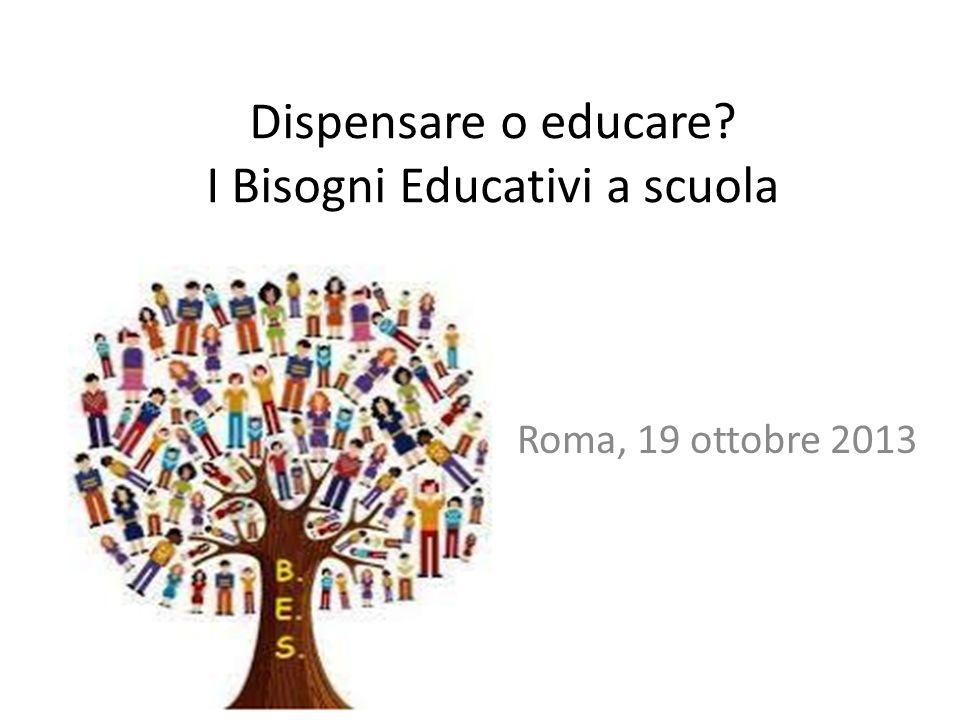 Dispensare o educare? I Bisogni Educativi a scuola Roma, 19 ottobre 2013