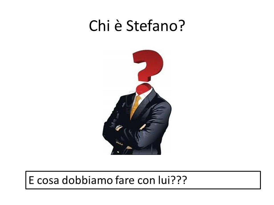 Chi è Stefano? E cosa dobbiamo fare con lui???