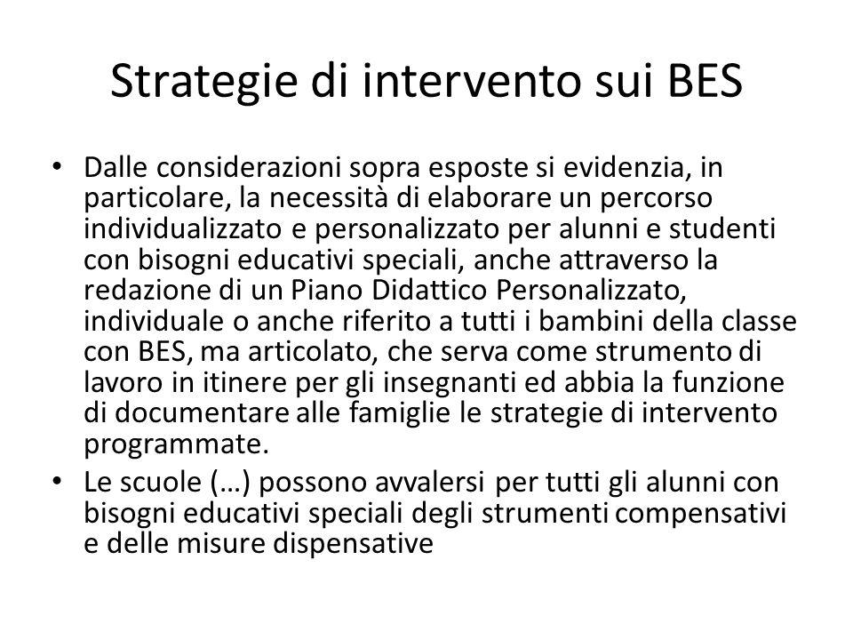 Strategie di intervento sui BES Dalle considerazioni sopra esposte si evidenzia, in particolare, la necessità di elaborare un percorso individualizzat