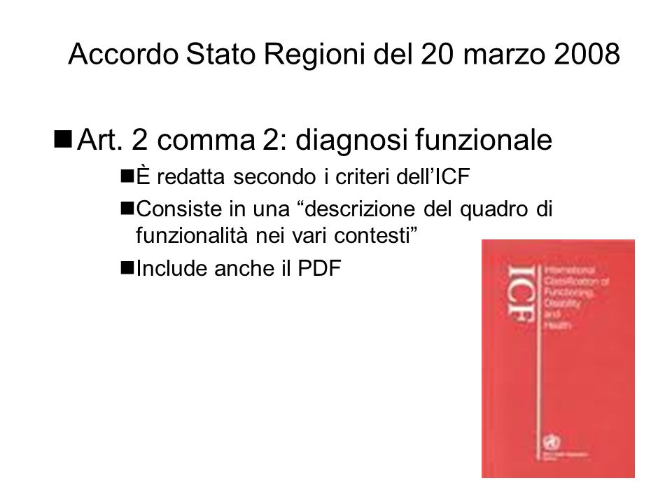 Accordo Stato Regioni del 20 marzo 2008 Art. 2 comma 2: diagnosi funzionale È redatta secondo i criteri dellICF Consiste in una descrizione del quadro