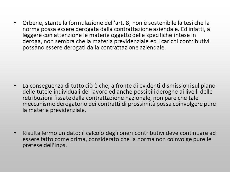 Orbene, stante la formulazione dell'art. 8, non è sostenibile la tesi che la norma possa essere derogata dalla contrattazione aziendale. Ed infatti, a