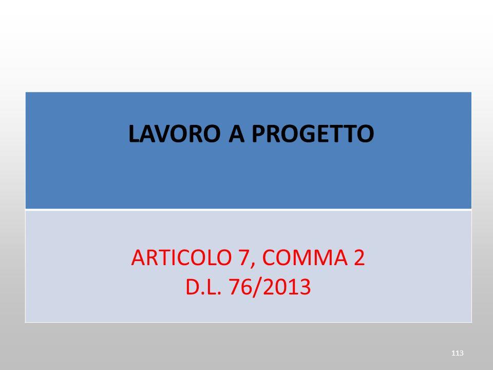 LAVORO A PROGETTO ARTICOLO 7, COMMA 2 D.L. 76/2013 113