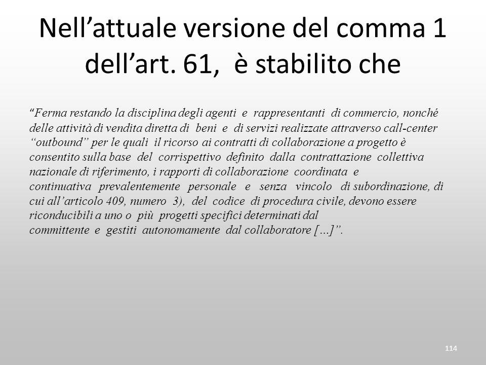 Nellattuale versione del comma 1 dellart. 61, è stabilito che Ferma restando la disciplina degli agenti e rappresentanti di commercio, nonché delle at