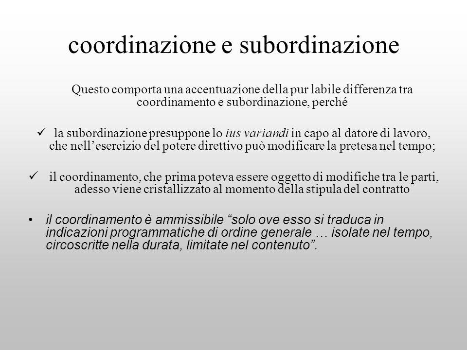coordinazione e subordinazione Questo comporta una accentuazione della pur labile differenza tra coordinamento e subordinazione, perché la subordinazi