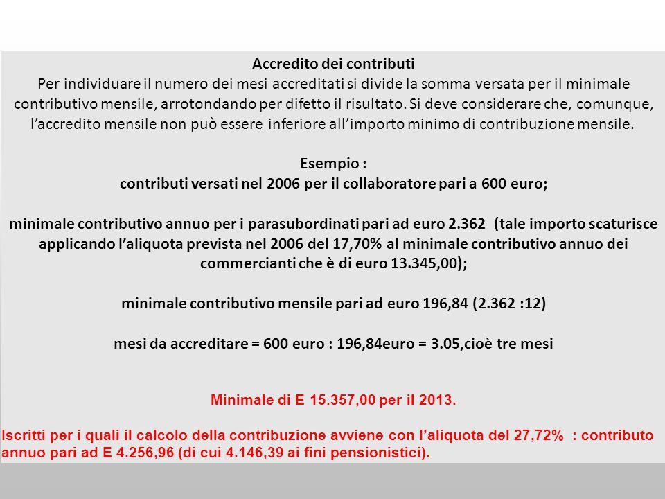 Accredito dei contributi Per individuare il numero dei mesi accreditati si divide la somma versata per il minimale contributivo mensile, arrotondando