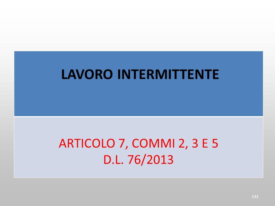 LAVORO INTERMITTENTE ARTICOLO 7, COMMI 2, 3 E 5 D.L. 76/2013 141