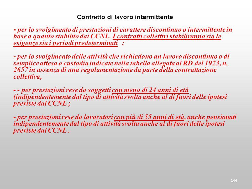 144 Contratto di lavoro intermittente - per lo svolgimento di prestazioni di carattere discontinuo o intermittente in base a quanto stabilito dai CCNL