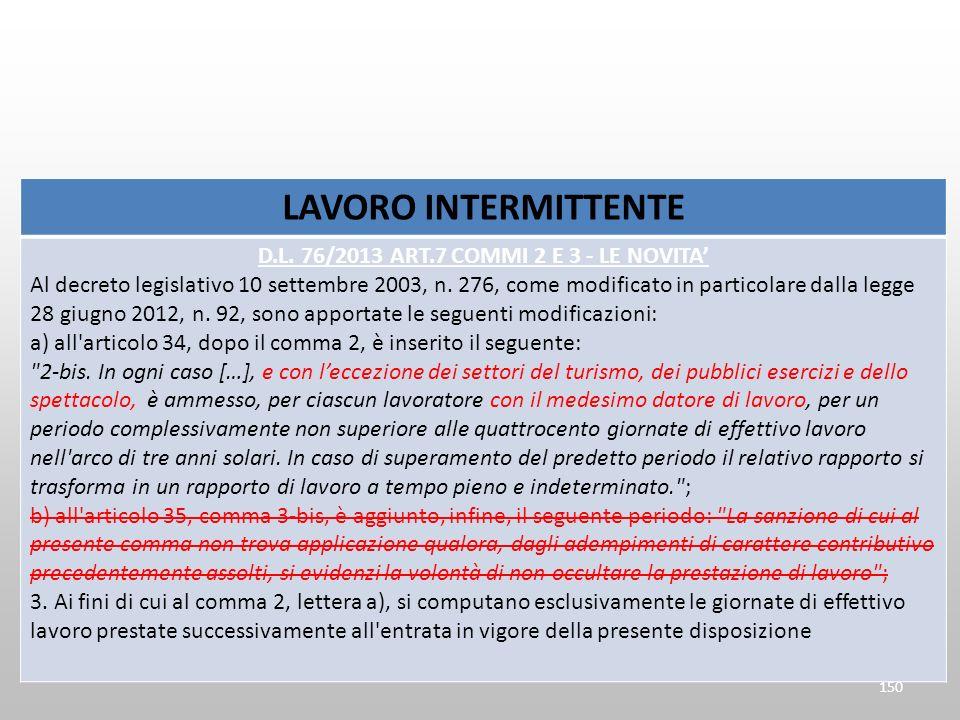 LAVORO INTERMITTENTE D.L. 76/2013 ART.7 COMMI 2 E 3 - LE NOVITA Al decreto legislativo 10 settembre 2003, n. 276, come modificato in particolare dalla