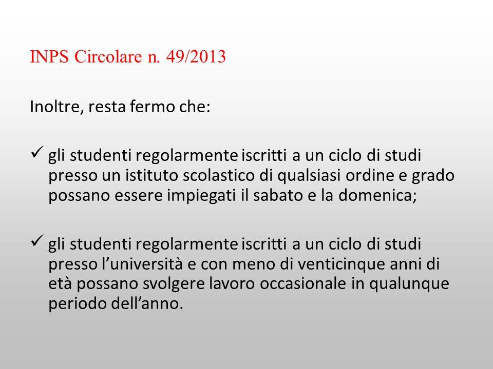 INPS Circolare n. 49/2013 Inoltre, resta fermo che: gli studenti regolarmente iscritti a un ciclo di studi presso un istituto scolastico di qualsiasi