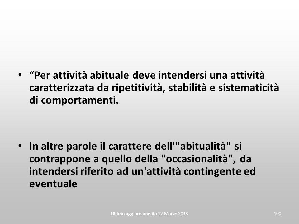 Ultimo aggiornamento 12 Marzo 2013190 Per attività abituale deve intendersi una attività caratterizzata da ripetitività, stabilità e sistematicità di