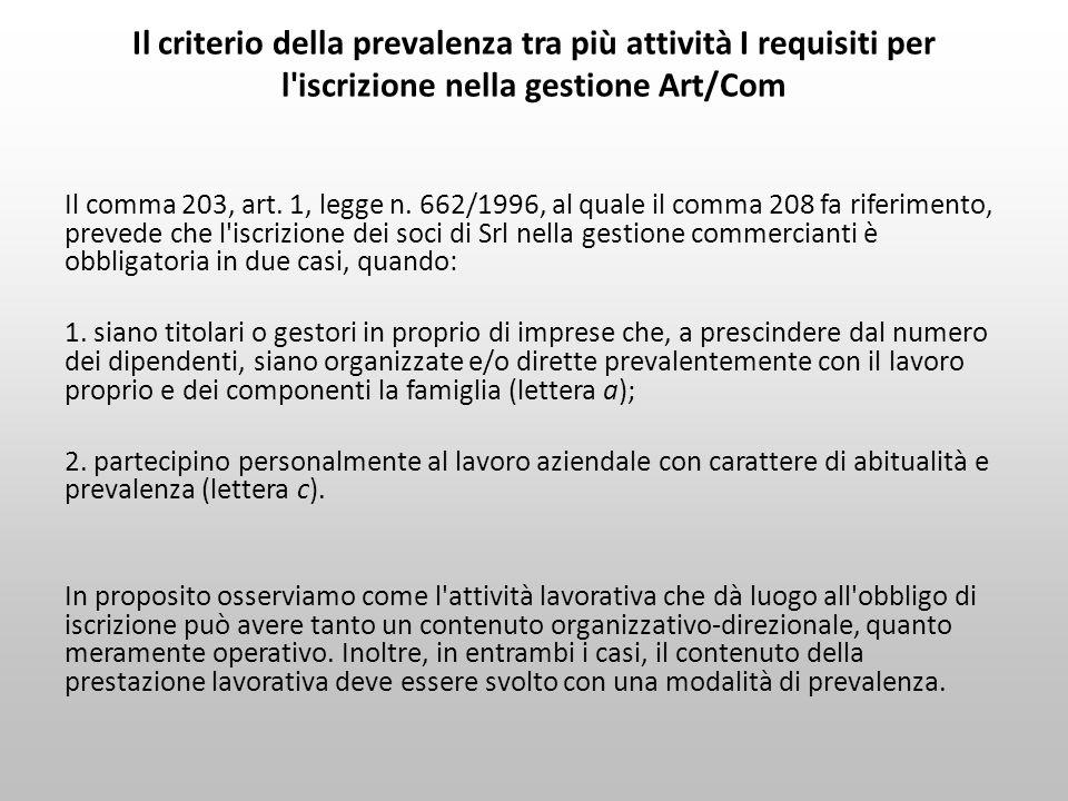 Il criterio della prevalenza tra più attività I requisiti per l'iscrizione nella gestione Art/Com Il comma 203, art. 1, legge n. 662/1996, al quale il