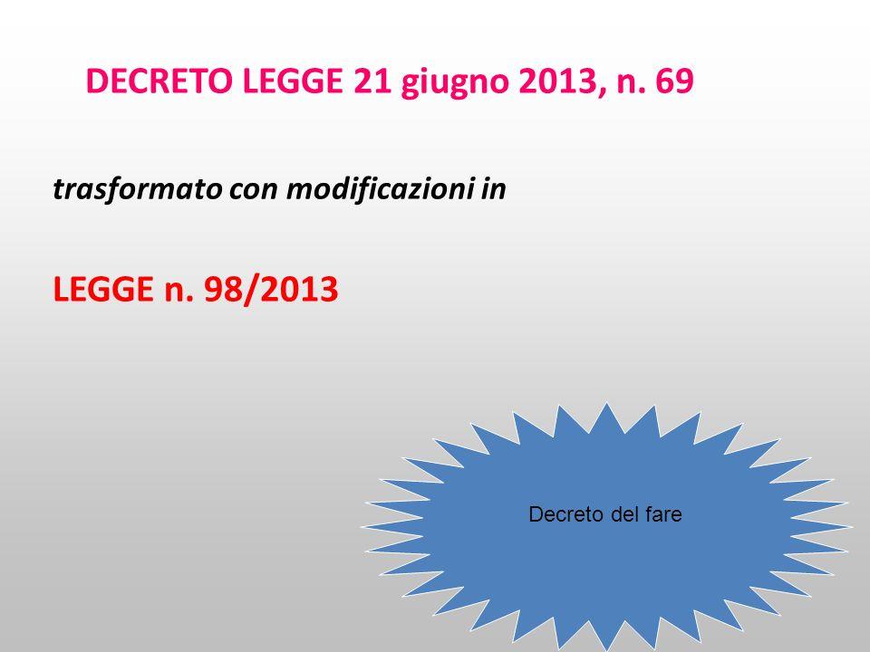 DECRETO LEGGE 21 giugno 2013, n. 69 trasformato con modificazioni in LEGGE n. 98/2013 Decreto del fare