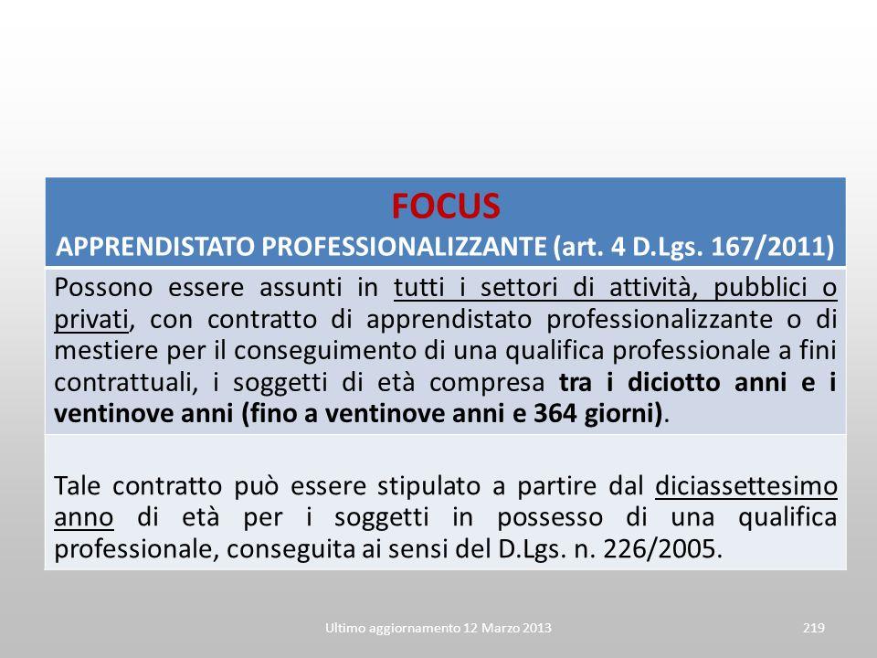 FOCUS APPRENDISTATO PROFESSIONALIZZANTE (art. 4 D.Lgs. 167/2011) Possono essere assunti in tutti i settori di attività, pubblici o privati, con contra