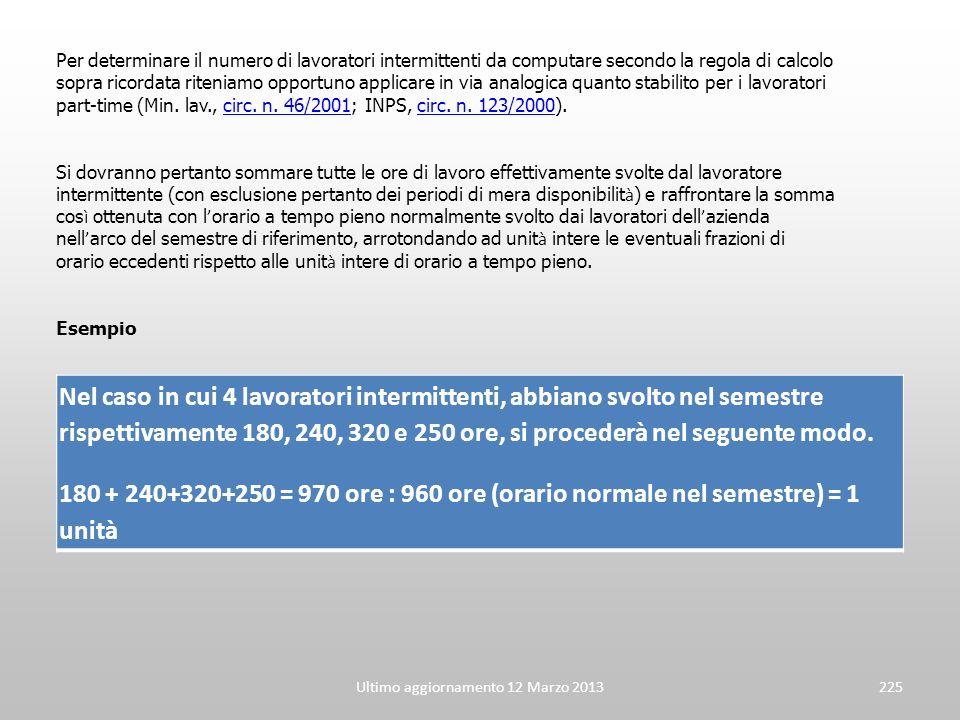 Ultimo aggiornamento 12 Marzo 2013225 Nel caso in cui 4 lavoratori intermittenti, abbiano svolto nel semestre rispettivamente 180, 240, 320 e 250 ore,