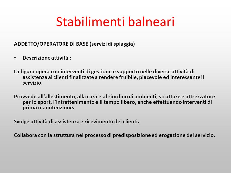 Stabilimenti balneari ADDETTO/OPERATORE DI BASE (servizi di spiaggia) Descrizione attività : La figura opera con interventi di gestione e supporto nel
