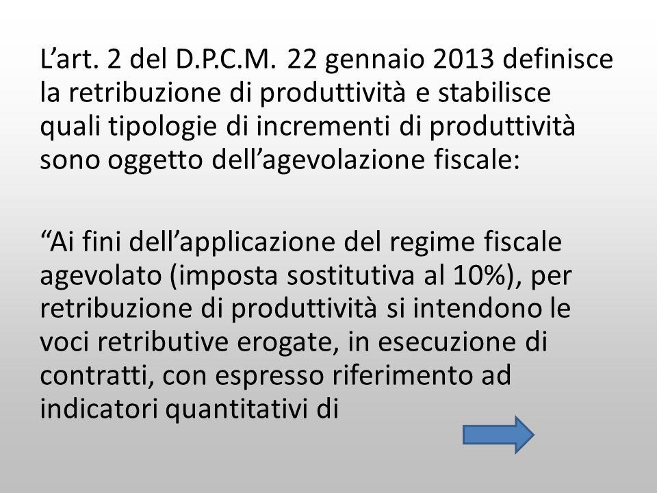Lart. 2 del D.P.C.M. 22 gennaio 2013 definisce la retribuzione di produttività e stabilisce quali tipologie di incrementi di produttività sono oggetto