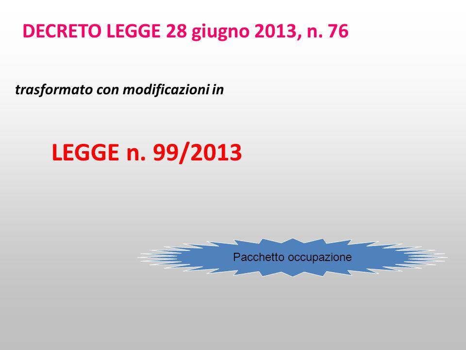 DECRETO LEGGE 28 giugno 2013, n. 76 trasformato con modificazioni in LEGGE n. 99/2013 Pacchetto occupazione