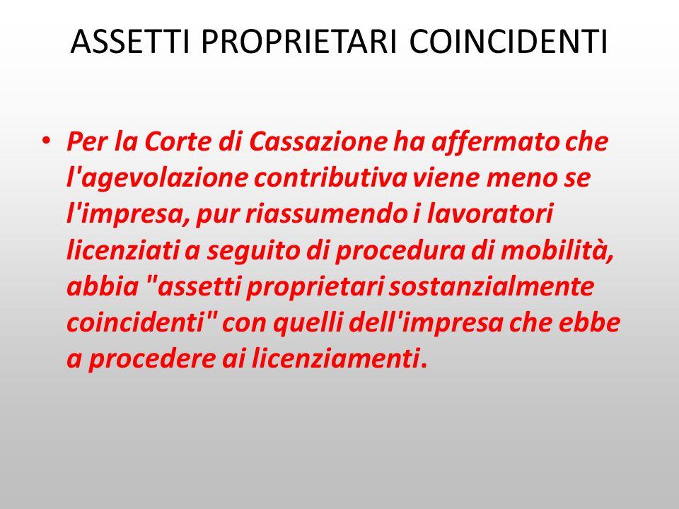 ASSETTI PROPRIETARI COINCIDENTI Per la Corte di Cassazione ha affermato che l'agevolazione contributiva viene meno se l'impresa, pur riassumendo i lav