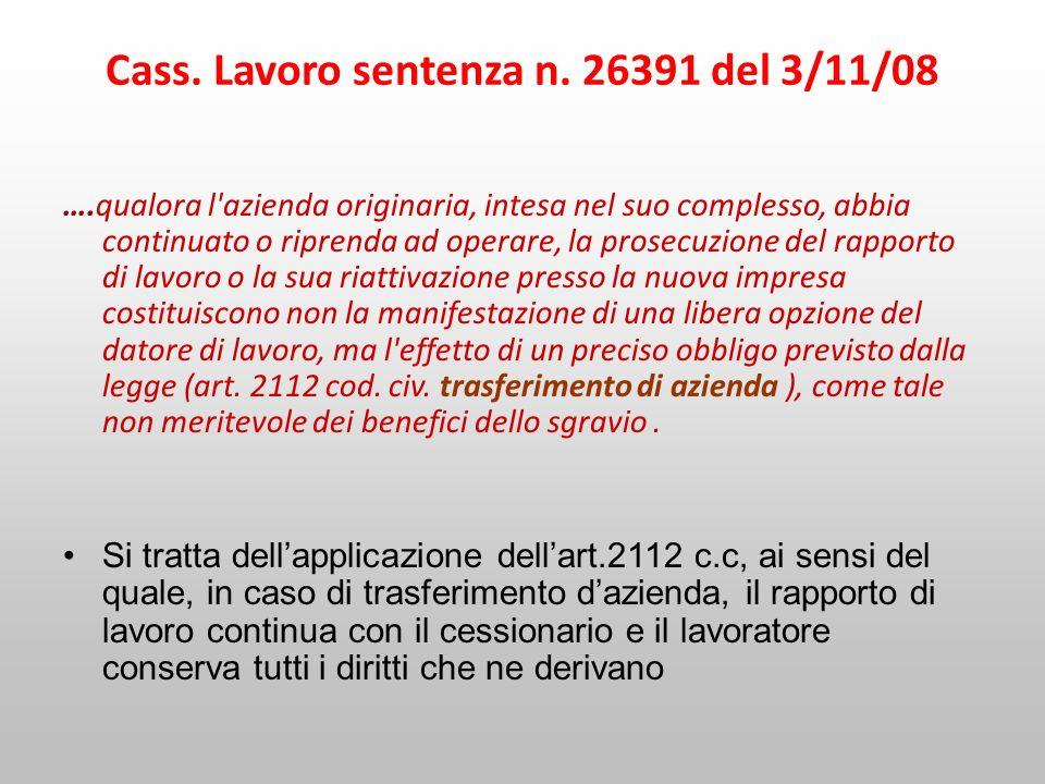 Cass. Lavoro sentenza n. 26391 del 3/11/08 ….qualora l'azienda originaria, intesa nel suo complesso, abbia continuato o riprenda ad operare, la prosec