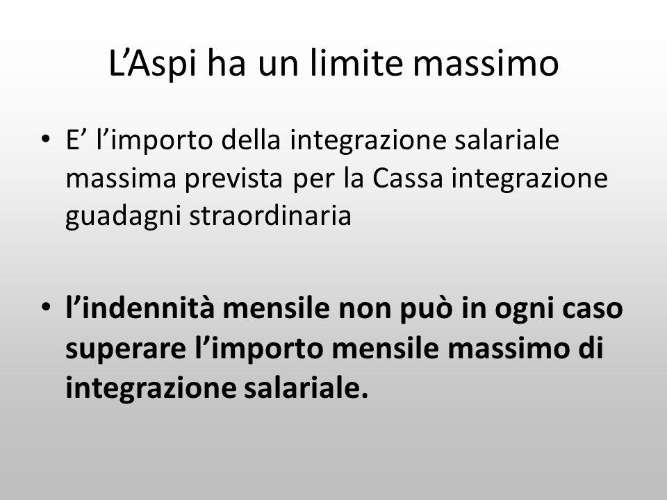 LAspi ha un limite massimo E limporto della integrazione salariale massima prevista per la Cassa integrazione guadagni straordinaria lindennità mensil