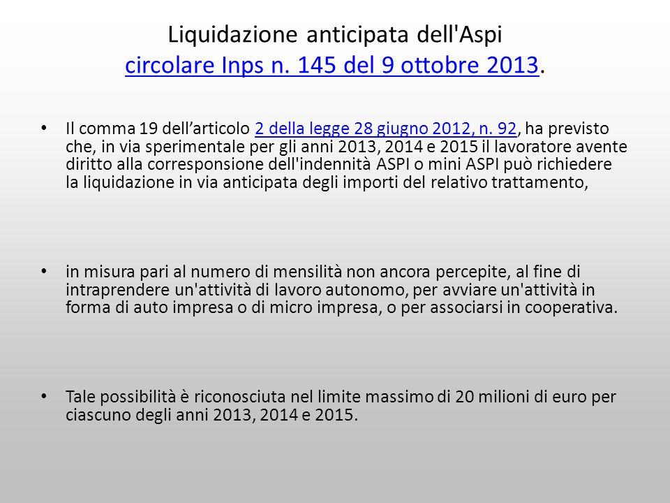 Liquidazione anticipata dell'Aspi circolare Inps n. 145 del 9 ottobre 2013. circolare Inps n. 145 del 9 ottobre 2013 Il comma 19 dellarticolo 2 della