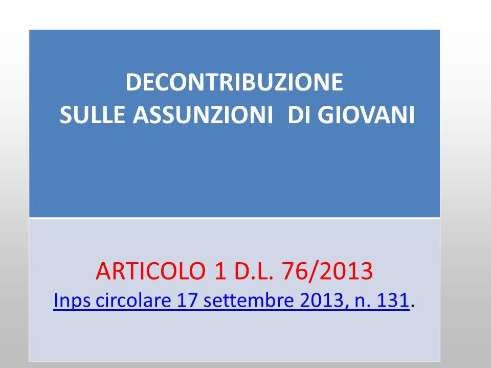 DECONTRIBUZIONE SULLE ASSUNZIONI DI GIOVANI ARTICOLO 1 D.L. 76/2013 Inps circolare 17 settembre 2013, n. 131Inps circolare 17 settembre 2013, n. 131.