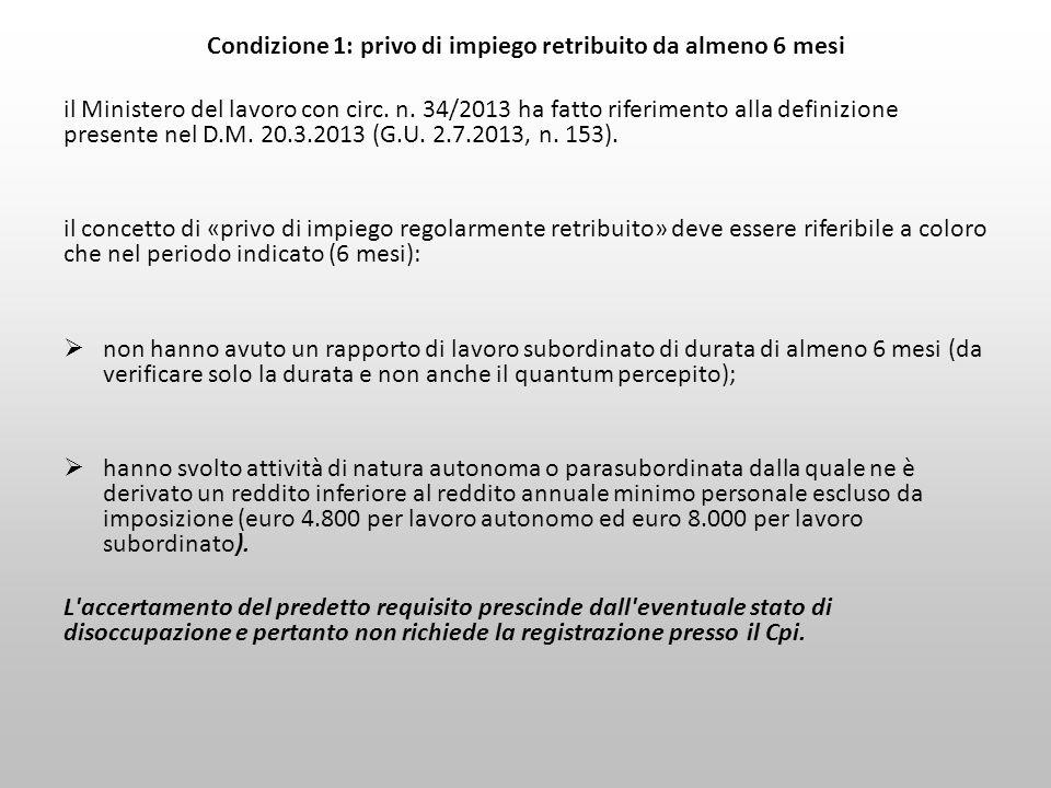 Condizione 1: privo di impiego retribuito da almeno 6 mesi il Ministero del lavoro con circ. n. 34/2013 ha fatto riferimento alla definizione presente
