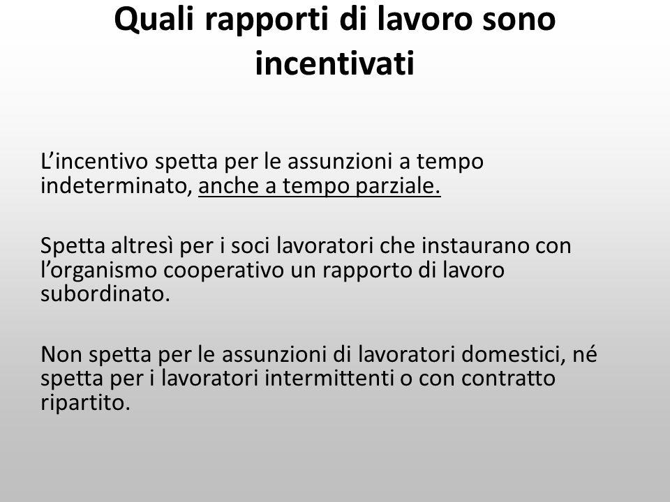 Quali rapporti di lavoro sono incentivati Lincentivo spetta per le assunzioni a tempo indeterminato, anche a tempo parziale. Spetta altresì per i soci