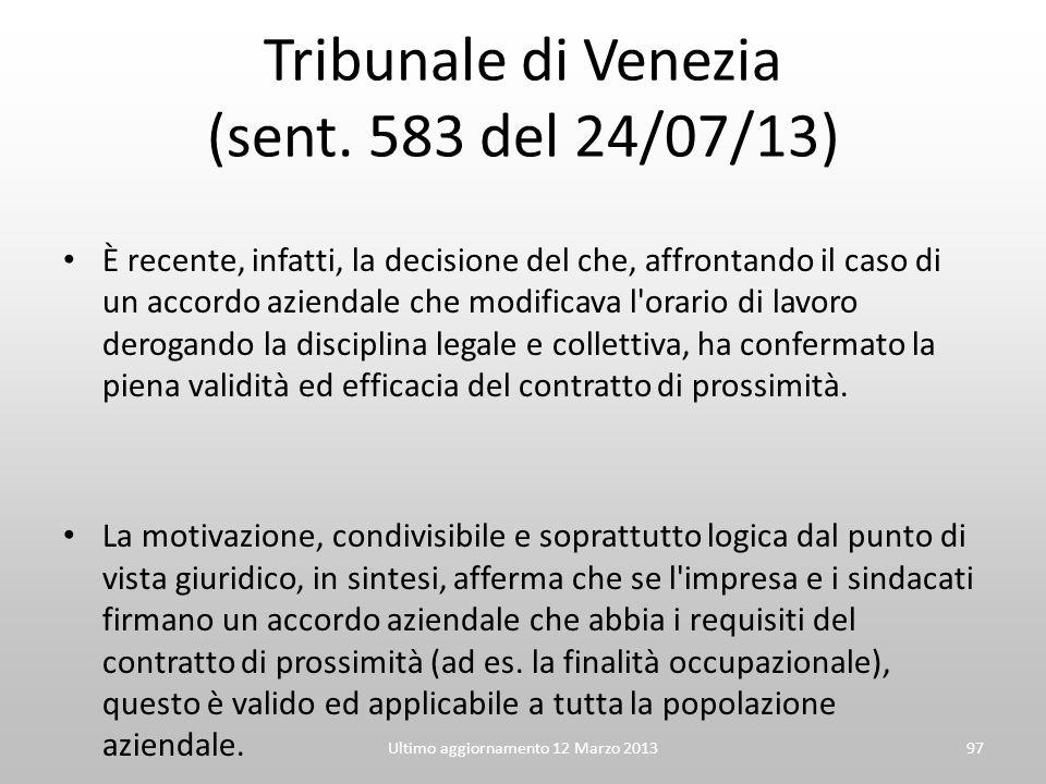 Tribunale di Venezia (sent. 583 del 24/07/13) È recente, infatti, la decisione del che, affrontando il caso di un accordo aziendale che modificava l'o