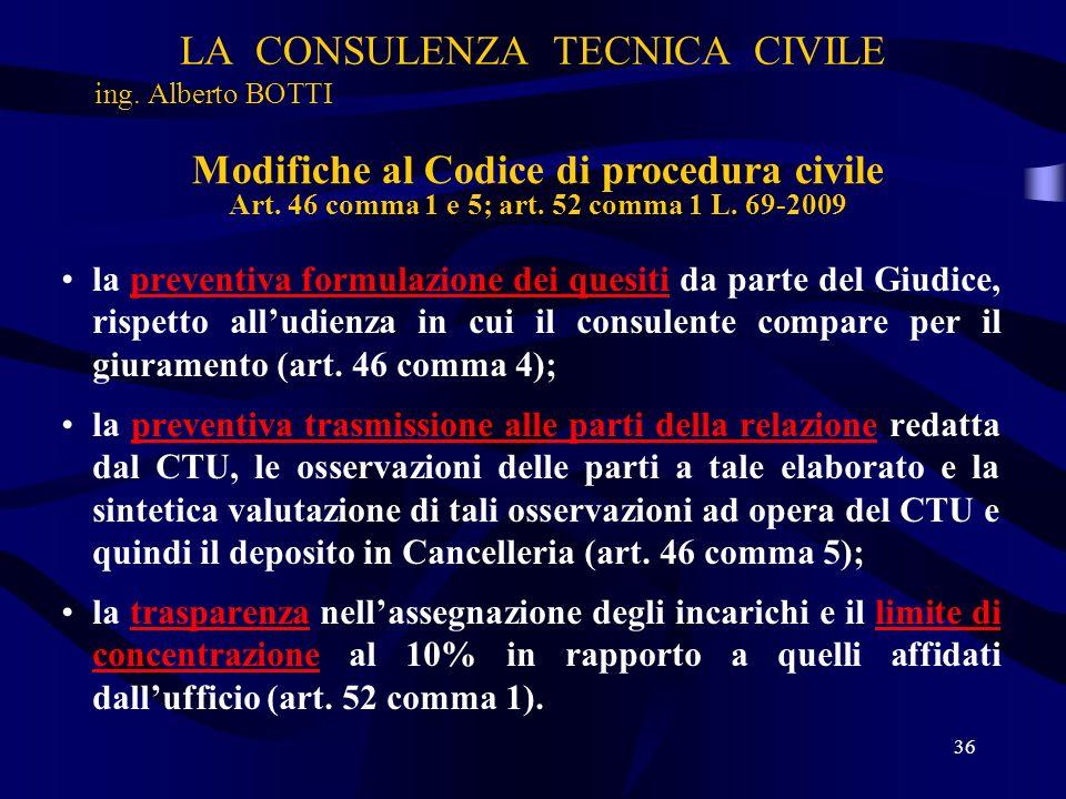 LA CONSULENZA TECNICA CIVILE ing. Alberto BOTTI 36 Modifiche al Codice di procedura civile Art. 46 comma 1 e 5; art. 52 comma 1 L. 69-2009 la preventi