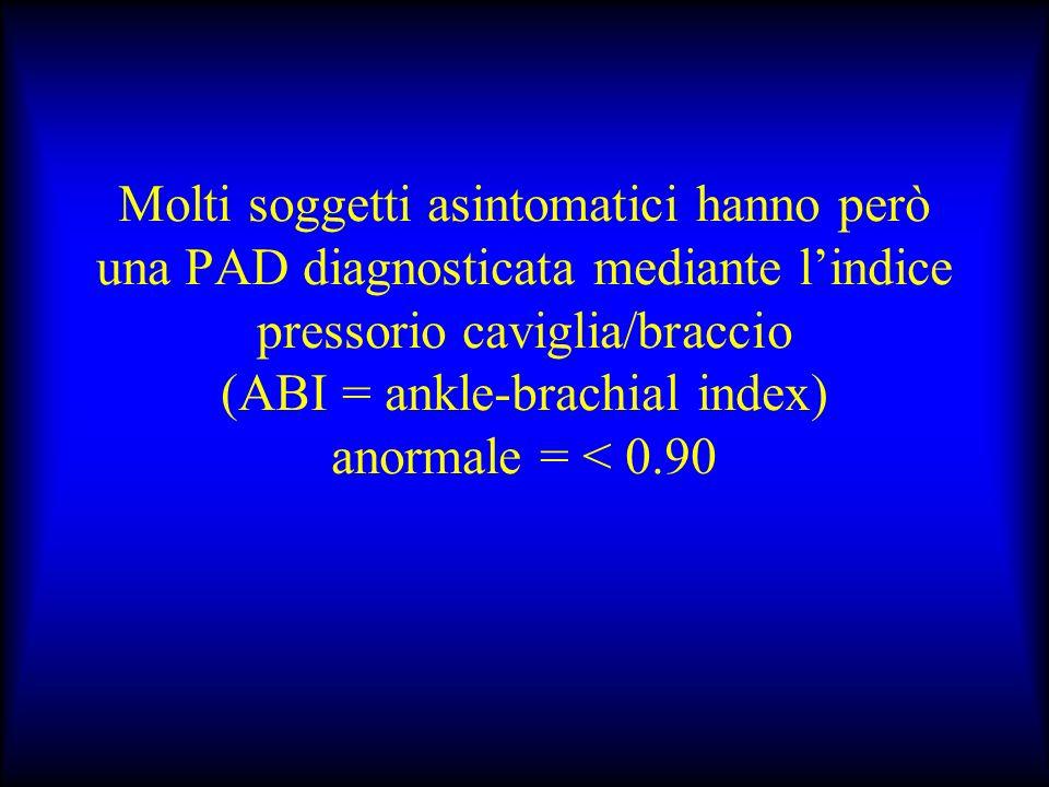 Molti soggetti asintomatici hanno però una PAD diagnosticata mediante lindice pressorio caviglia/braccio (ABI = ankle-brachial index) anormale = < 0.9