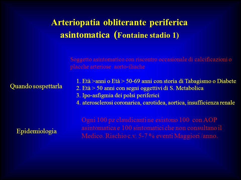 Arteriopatia obliterante periferica asintomatica ( Fontaine stadio 1) Quando sospettarla Soggetto asintomatico con riscontro occasionale di calcificaz