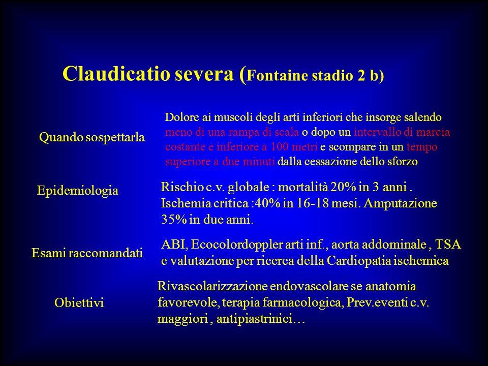 Claudicatio severa ( Fontaine stadio 2 b) Quando sospettarla Dolore ai muscoli degli arti inferiori che insorge salendo meno di una rampa di scala o d