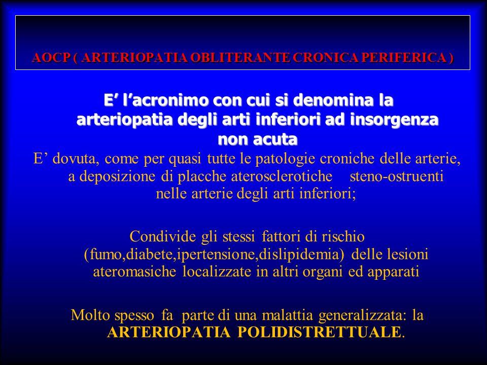 AOCP ( ARTERIOPATIA OBLITERANTE CRONICA PERIFERICA ) E dovuta, come per quasi tutte le patologie croniche delle arterie, a deposizione di placche ater
