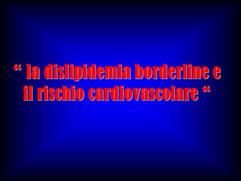 la dislipidemia borderline e il rischio cardiovascolare la dislipidemia borderline e il rischio cardiovascolare