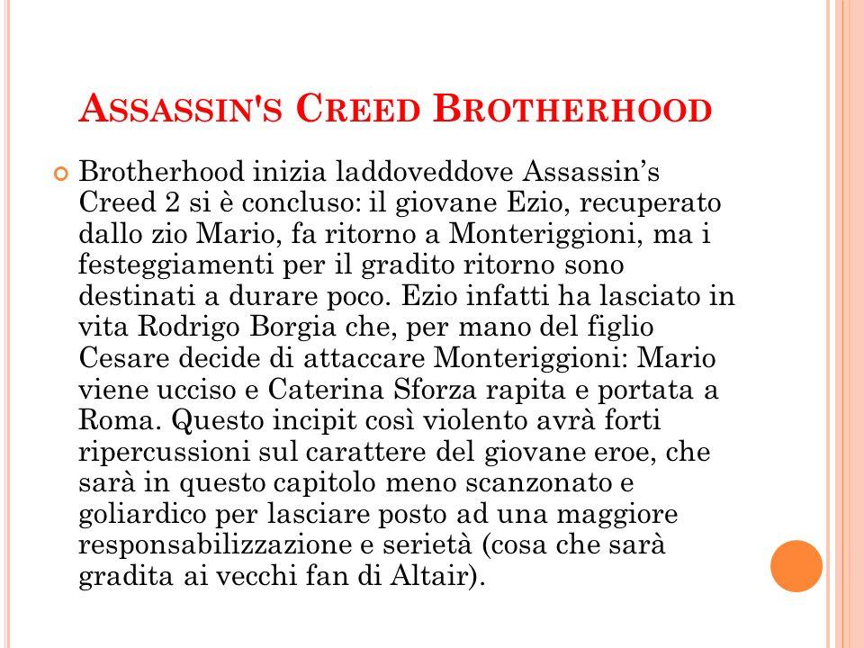 A SSASSIN ' S C REED B ROTHERHOOD Brotherhood inizia laddoveddove Assassins Creed 2 si è concluso: il giovane Ezio, recuperato dallo zio Mario, fa rit