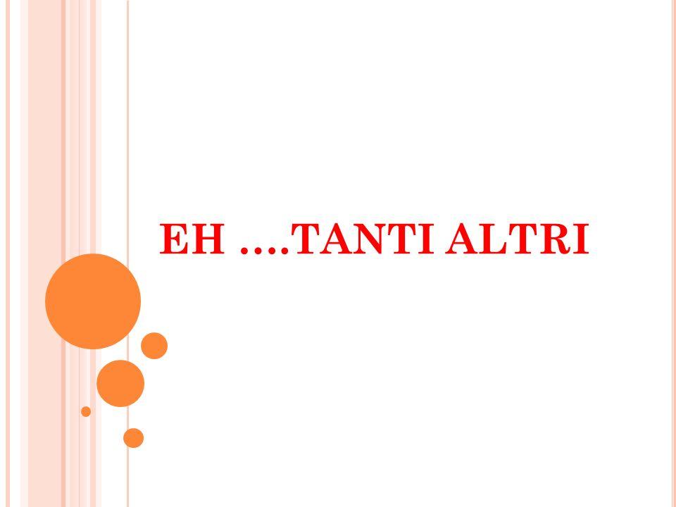 EH ….TANTI ALTRI