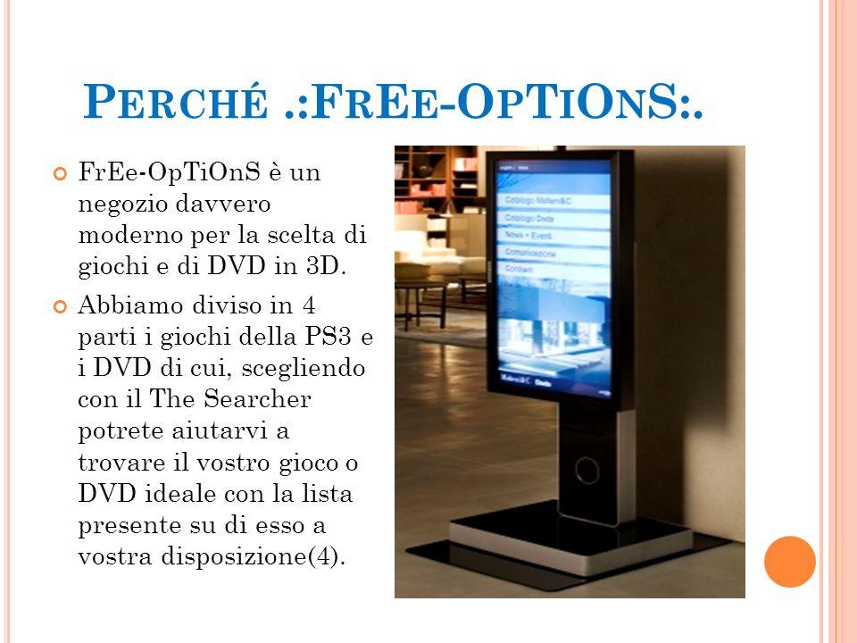 P ERCHÉ.:F R E E -O P T I O N S:. FrEe-OpTiOnS è un negozio davvero moderno per la scelta di giochi e di DVD in 3D. Abbiamo diviso in 4 parti i giochi