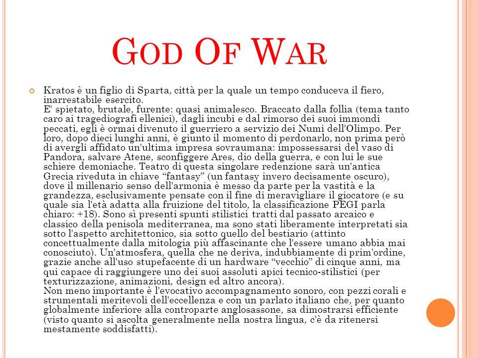 G OD O F W AR Kratos è un figlio di Sparta, città per la quale un tempo conduceva il fiero, inarrestabile esercito. E' spietato, brutale, furente: qua
