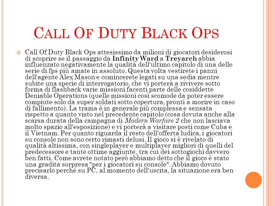 C ALL O F D UTY B LACK O PS Call Of Duty Black Ops attesissimo da milioni di giocatori desiderosi di scoprire se il passaggio da Infinity Ward a Treya