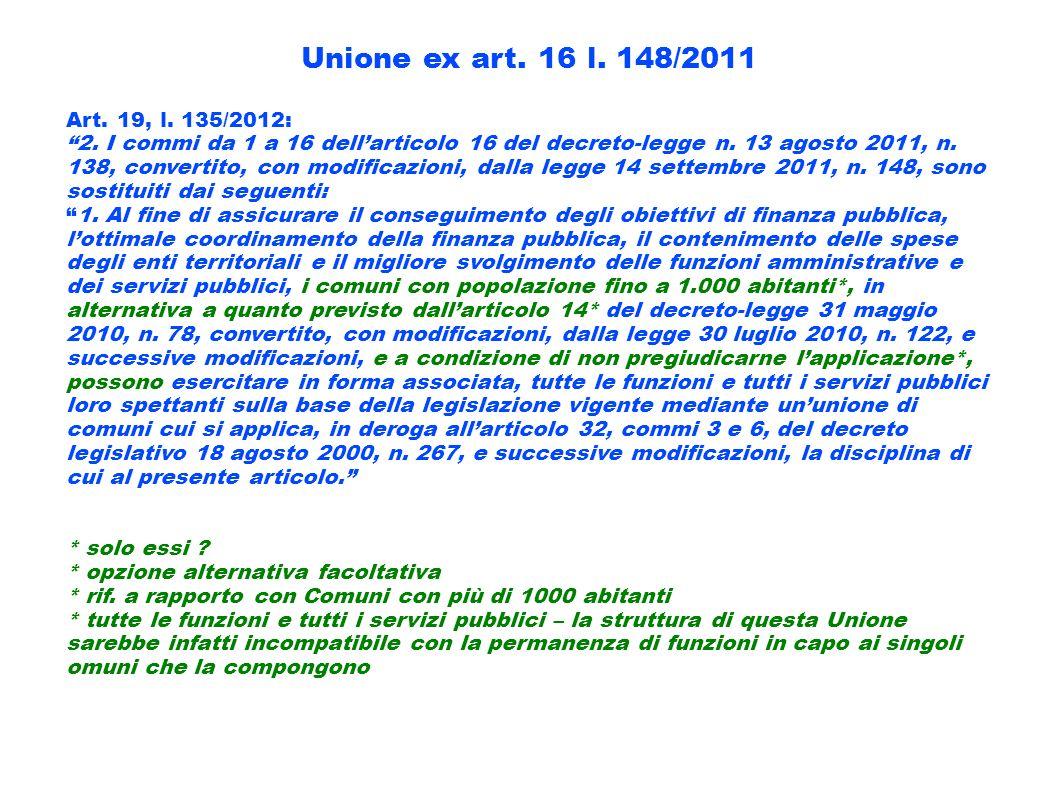 Unione ex art. 16 l. 148/2011 Art. 19, l. 135/2012: 2. I commi da 1 a 16 dellarticolo 16 del decreto-legge n. 13 agosto 2011, n. 138, convertito, con