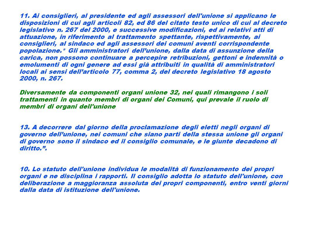 11. Ai consiglieri, al presidente ed agli assessori dell'unione si applicano le disposizioni di cui agli articoli 82, ed 86 del citato testo unico di