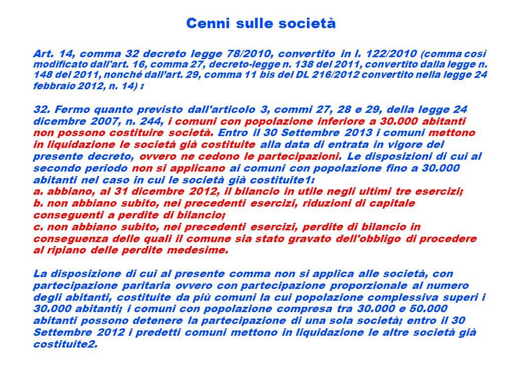 Cenni sulle società Art. 14, comma 32 decreto legge 78/2010, convertito in l. 122/2010 (comma così modificato dall'art. 16, comma 27, decreto-legge n.