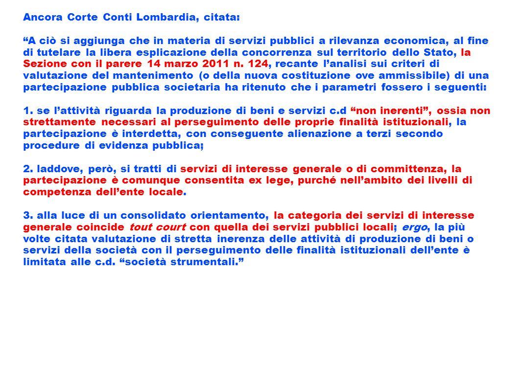 Ancora Corte Conti Lombardia, citata: A ciò si aggiunga che in materia di servizi pubblici a rilevanza economica, al fine di tutelare la libera esplic